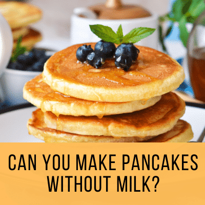 Can You Make Pancakes Without Milk